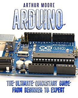 Arduino: The Ultimate QuickStart Guide - From Beginner to ...