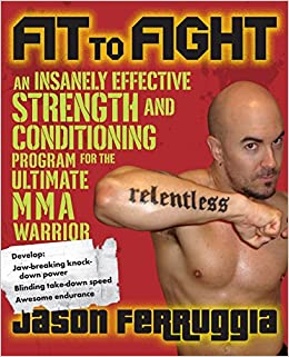 Fit to Fight: An Insanely Effective Strength and