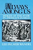 img - for Always among Us: Images of the Poor in Zwingli's Zurich book / textbook / text book