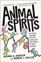 Animal Spirits: How Human Psychology Drives The Economy, And Why It Matters For Global Capitalism. Mass Market Paperback