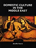 Domestic Culture in the Middle East, Jennifer M. Scarce, 0700704604