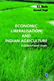 Economic Liberalisation and Indian Agriculture : A District-Level Study, Singh, Gurmail and Bhalla, G. S., 8132108582