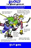Hockey for Weekend Warriors: A Guide to Everything from Skates to Slap Shots to Separated Shoulders
