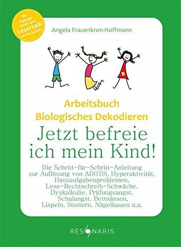 arbeitsbuch-biologisches-dekodieren-jetzt-befreie-ich-mein-kind-die-schritt-fr-schritt-anleitung-zur-auflsung-von-ad-h-s-hyperaktivitt-und-anderen-lern-und-verhaltensstrungen