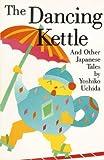 The Dancing Kettle, Yoshiko Uchida, 0887390145