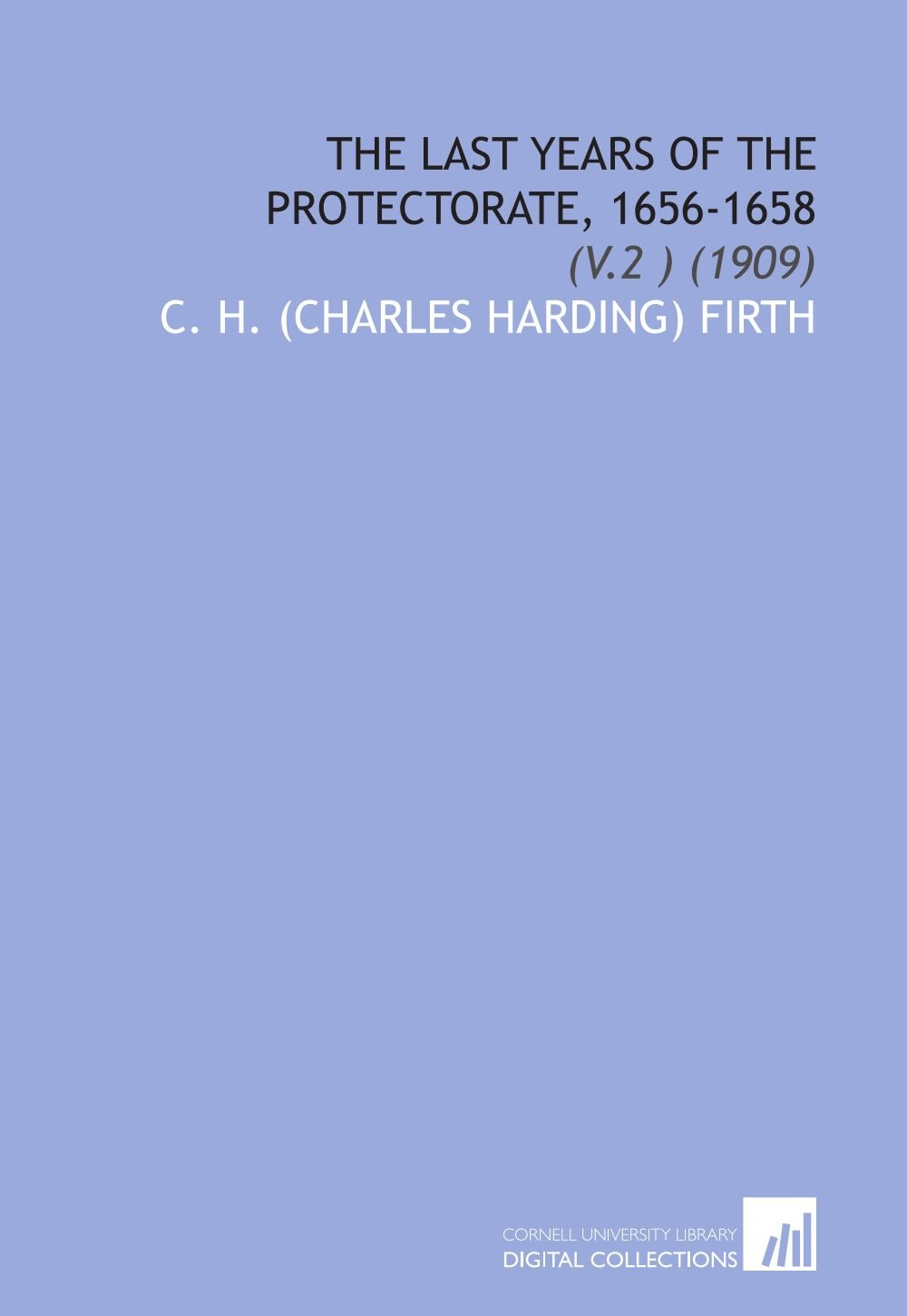The Last Years of the Protectorate, 1656-1658: (V.2 ) (1909) pdf