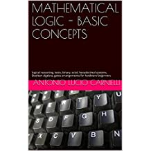 MATHEMATICAL LOGIC - BASIC CONCEPTS: logical reasoning, tests, binary, octal, hexadecimal systems, Boolean algebra, gates arrangements for hardware-beginners