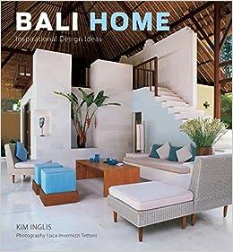 Bali Home: Inspirational Design Ideas: Kim Inglis, Luca Invernizzi ...
