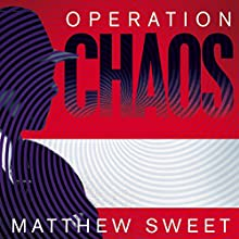 Operation Chaos: The Vietnam Deserters Who Fought the CIA, the Brainwashers, and Themselves Audiobook by Matthew Sweet Narrated by Steve West