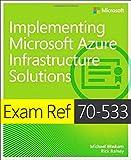 Implementing Microsoft Azure Infrastructure Solutions : Exam Ref 70-533, Washam, Michael and Rainey, Rick, 073569706X