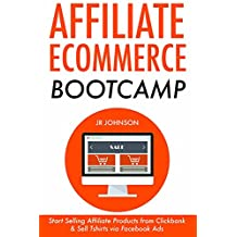 Affiliate E-commerce Bootcamp: Start Selling Affiliate Products from Clickbank & Sell Tshirts via Facebook Ads