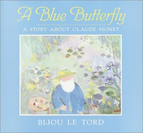 A Blue Butterfly: A Story About Claude Monet Hardcover August 1, 1995