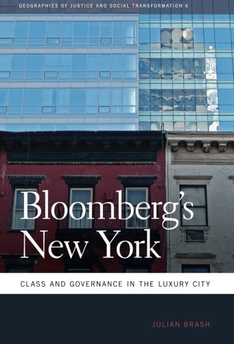 Bloomberg's New York: Class and Governance in the Luxury City (Geographies of Justice and Social Transformation Ser.)