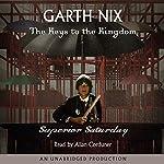 Superior Saturday: Keys to the Kingdom, Book 6 | Garth Nix