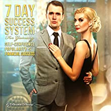 7 Day Success System for Gaining Self-Confidence, Popularity, and Financial Success Audiobook by Dexter Davis Narrated by Andrew Morantz