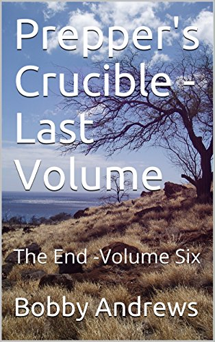 Prepper's Crucible -  Volume Six: The End by [Andrews, Bobby]