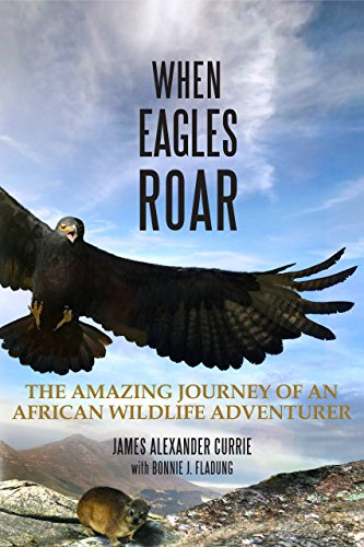 (When Eagles Roar: The Amazing Journey of an African Wildlife Adventurer)