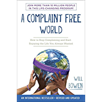 A Complaint Free World: How to Stop Complaining and Start Enjoying the Life You Always Wanted (English Edition)