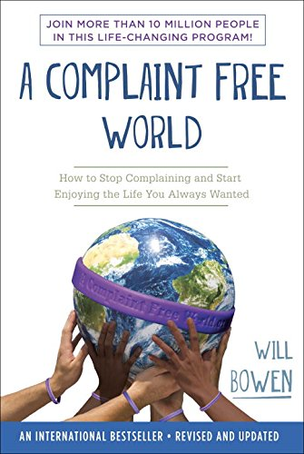 A Complaint Free World: How to Stop Complaining and Start Enjoying the Life You Always Wanted cover
