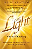 img - for The Light: A Book of Knowing: How to Shine Your Light Brighter and Live in the Spiritual Heart book / textbook / text book