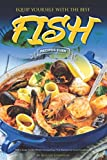 Equip Yourself with the Best Fish Recipes Ever: That's Easy to Do When Consulting This Awesome Food Cookbook!