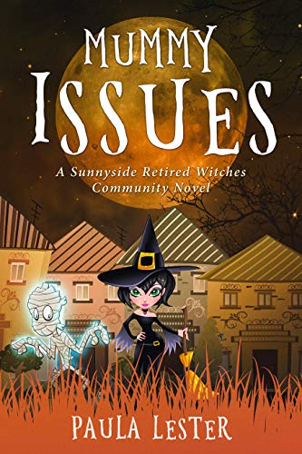 Mummy Issues (Sunnyside Retired Witches Community Book 3) by [Lester, Paula]