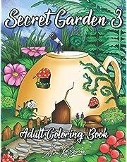 Secret Garden Coloring Book 3: An Adult Coloring Book Featuring Magical Garden Scenes, Adorable Hidden Homes and Whimsical Tiny Creatures