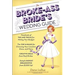 The Broke-Ass Bride's Wedding Guide by LaRue, Dana (2013) Paperback