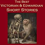 The Best Victorian and Edwardian Short Stories | Charles Dickens,Jerome K. Jerome,Arthur Conan Doyle,John Galsworthy,D. H. Lawrence,George Gissing,H. Rider Haggard