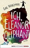Ich, Eleanor Oliphant: Roman (German Edition)