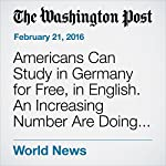 Americans Can Study in Germany for Free, in English. An Increasing Number Are Doing It. | Rick Noack