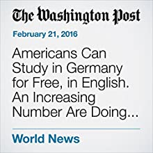 Americans Can Study in Germany for Free, in English. An Increasing Number Are Doing It. Other by Rick Noack Narrated by Jill Melancon