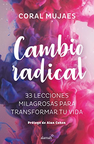 Cambio Radical: 33 recetas milagrosas para un cambio radical / Radical Change. 33 Miracle Recipes for a Radical Change  [Mujaes, Coral] (Tapa Blanda)