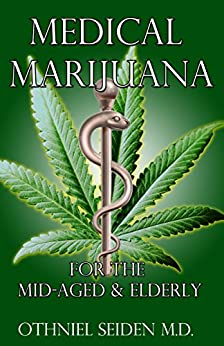 Medical Marijuana: For The Mid-Aged  & The Elderly by [Seiden MD, Othniel]