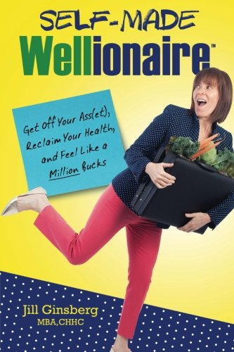 Self-Made Wellionaire: Get Off Your Ass(et), Reclaim Your Health and Feel Like a Million Bucks ebook