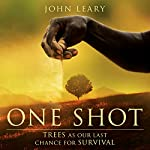 One Shot: Trees as Our Last Chance for Survival | John Leary