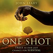 One Shot: Trees as Our Last Chance for Survival Audiobook by John Leary Narrated by Spencer Cannon