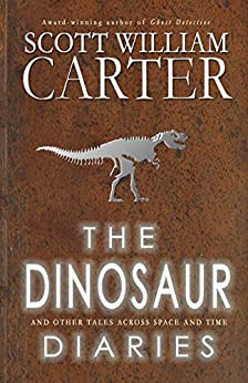 The Dinosaur Diaries and Other Tales Across Space and Time by [William Carter, Scott]