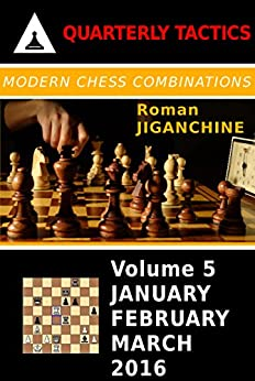 Modern Chess Combinations: January, February, March 2016 (Quarterly Chess Tactics Book 5) by [Jiganchine, Roman]