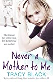 Never a Mother to Me by Black. Tracy ( 2013 ) Paperback