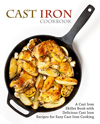 Cast Iron Cookbook: A Cast Iron Skillet Book with Delicious Cast Iron Recipes for Easy Cast Iron Cooking by BookSumo Press