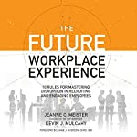The Future Workplace Experience: 10 Rules For Mastering Disruption in Recruiting and Engaging Employees | Jeanne Meister,Kevin Mulcahy