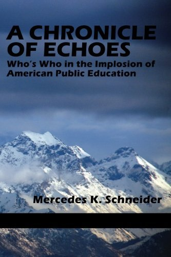 A Chronicle of Echoes: Who???s Who in the Implosion of American Public Education by Mercedes K. Schneider (2014-04-01)