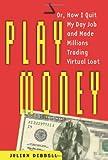 Play Money, Julian Dibbell, 0465015352