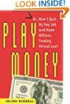 Play Money: Or, How I Quit My Day Job...