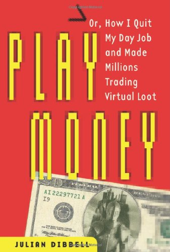 Play Money: Or, How I Quit My Day Job and Made Millions Trading Virtual Loot ()