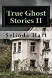 img - for True Ghost Stories II: Frightening Accounts of Haunted Houses, Paranormal Mysteries, and Unexplained Phenomena (Volume 2) book / textbook / text book