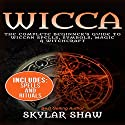 Wicca: The Complete Beginner's Guide to Wiccan Spells, Symbols, Magic & Witchcraft Audiobook by Skylar Shaw Narrated by Jason Sprenger