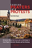 Turning Prayers into Protests : Religious-Based Activism and Its Challenges to State Power in Socialist Slovakia and East Germany, Doellinger, David, 6155225788