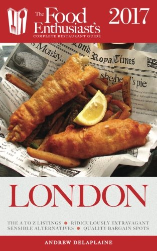 London - 2017 (The Food Enthusiast's Complete Restaurant Guide)